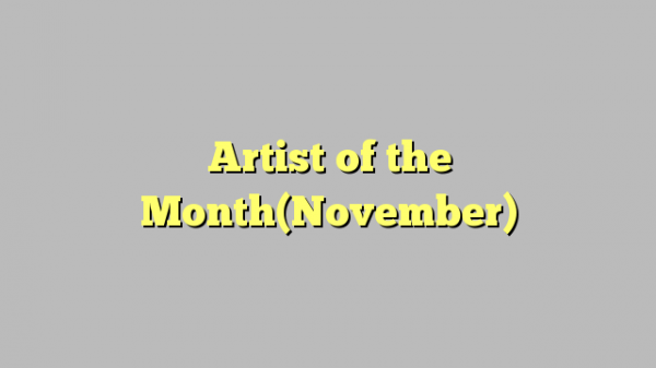 Artist of the Month(November)